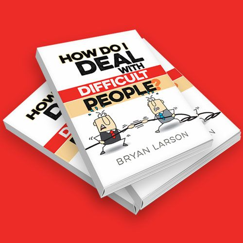 How to Deal with Difficult People | Bryan Larson